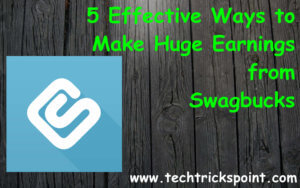 5 Effective ways to Make huge Earnings from Swagbucks