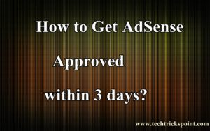How to Get AdSense Approved within 3 days?