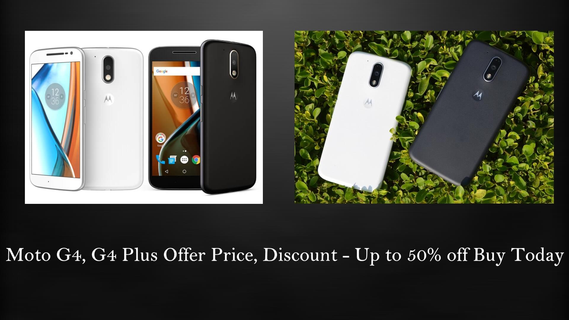 Moto G4, G4 Plus Offer Price, Discount - Up to 50% off Buy Today