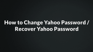 How to Change Yahoo Password | Recover Yahoo Password