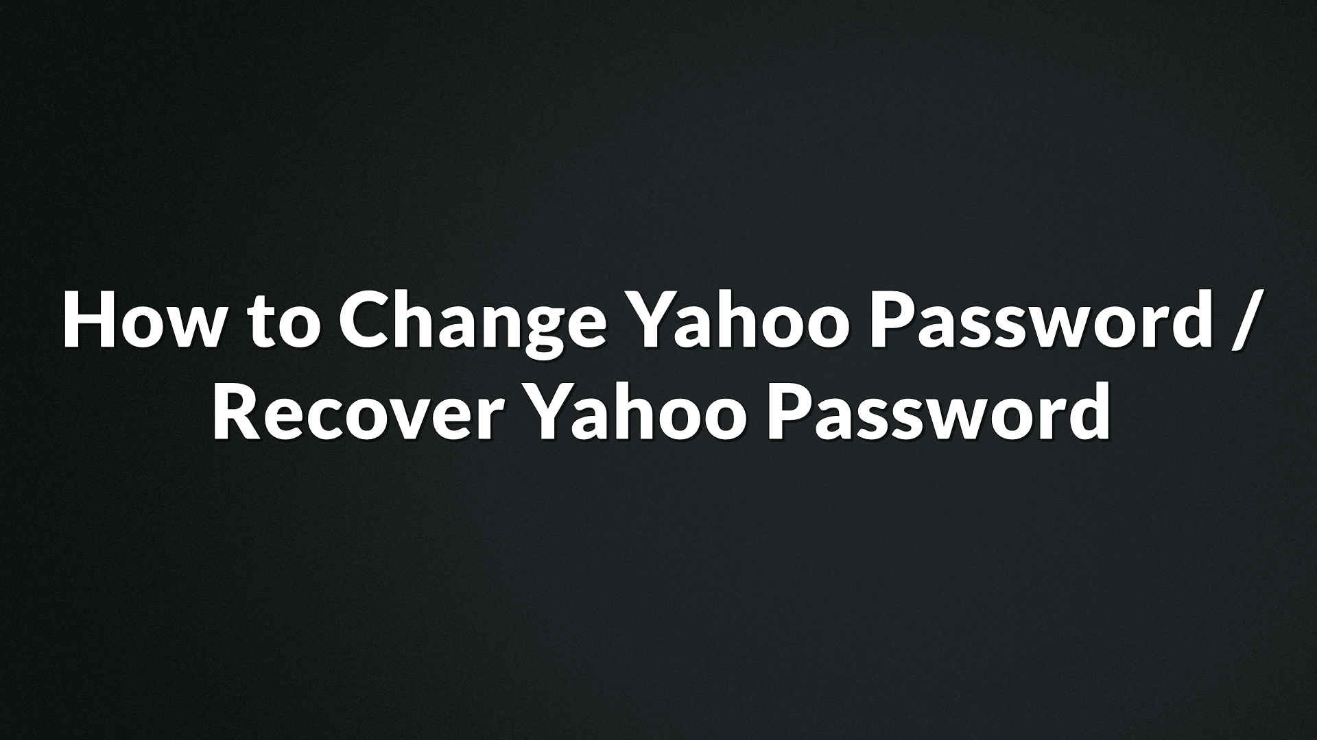 How to Change Yahoo Password, Recover Yahoo Password