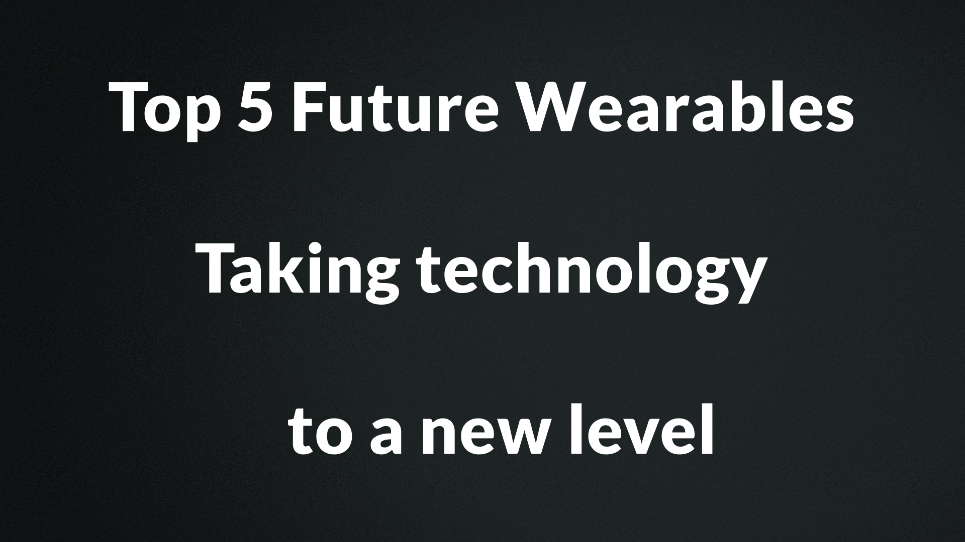 Top 5 Future Wearables - Taking technology to a new level