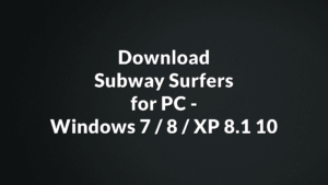 [Free] Download Subway Surfers for PC –  Windows 7 / 8 / XP 8.1 10