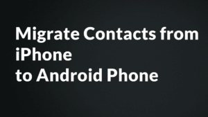 Migrate Contacts from iPhone to Andriod Phone