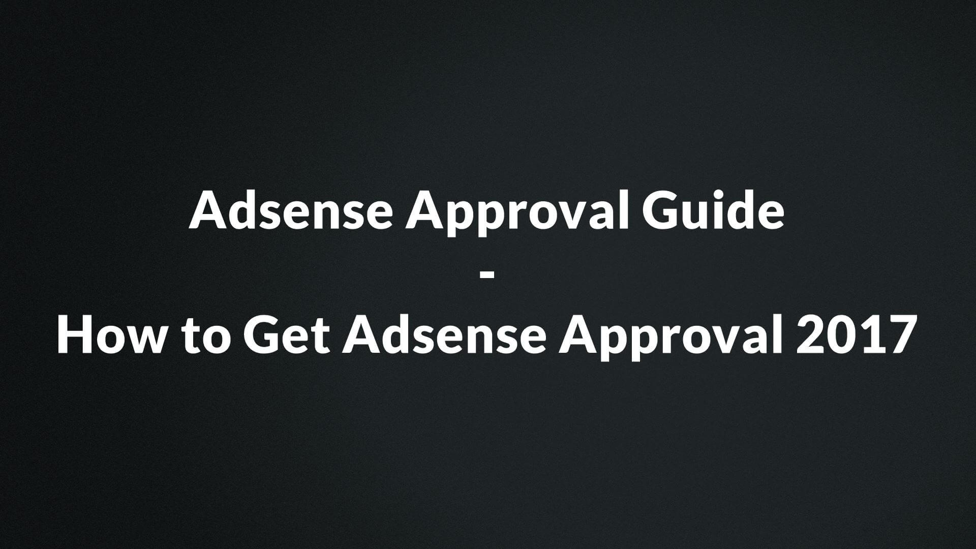 Adsense Approval Guide - How to Get Adsense Approval 2017