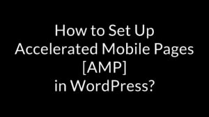 How to set up Accelerated Mobile Pages [AMP] in WordPress